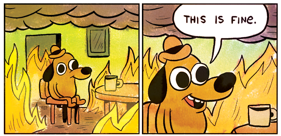 Name:  post-64231-this-is-fine-dog-fire-comic-Im-N7mp.png Views: 234 Size:  285.2 KB
